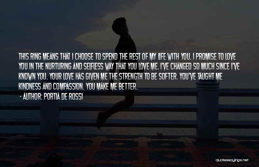 You Changed Me For The Better Quotes By Portia De Rossi