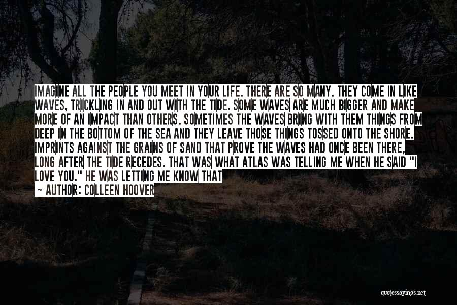 You Come In My Life Quotes By Colleen Hoover