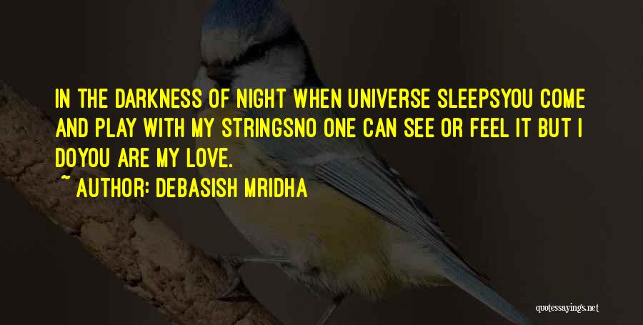You Come In My Life Quotes By Debasish Mridha