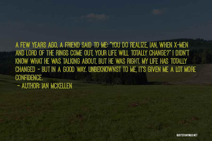 You Come In My Life Quotes By Ian McKellen