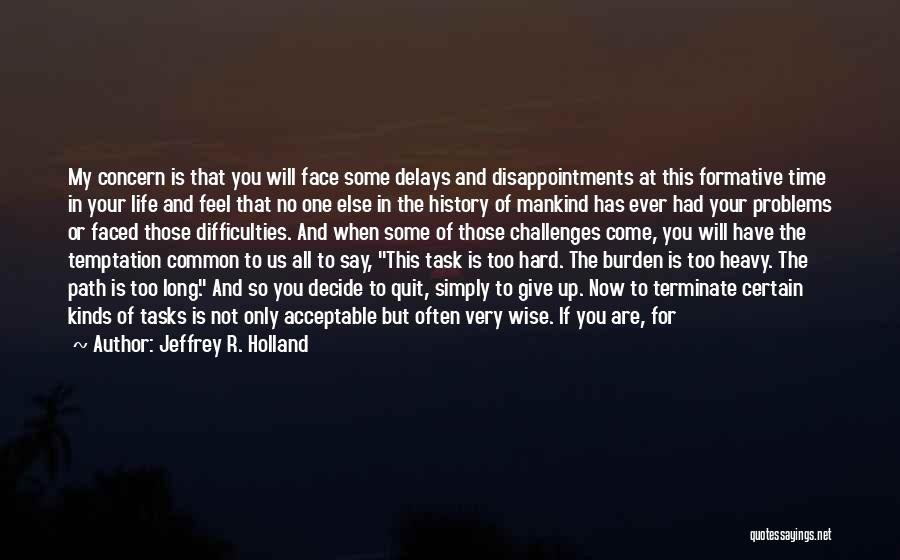 You Come In My Life Quotes By Jeffrey R. Holland
