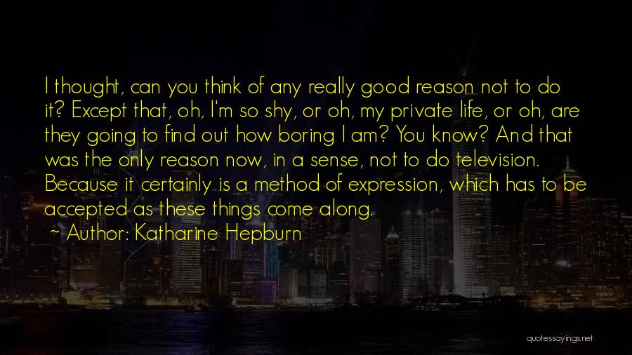 You Come In My Life Quotes By Katharine Hepburn