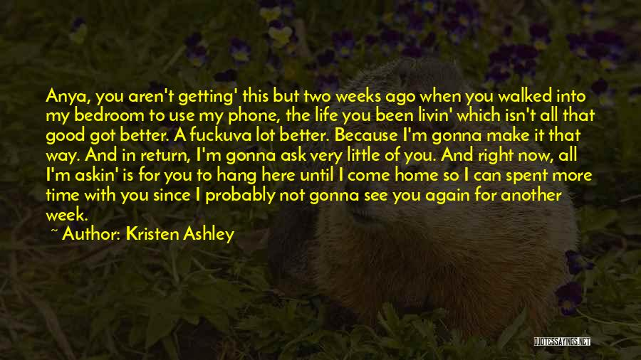 You Come In My Life Quotes By Kristen Ashley