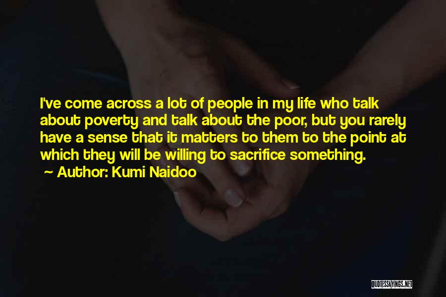 You Come In My Life Quotes By Kumi Naidoo