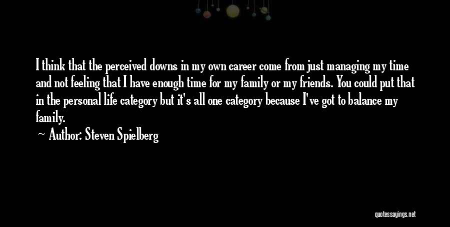 You Come In My Life Quotes By Steven Spielberg