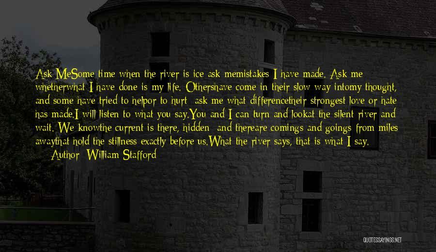 You Come In My Life Quotes By William Stafford