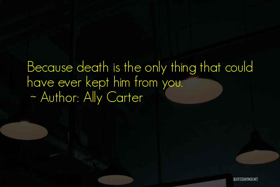You Could Have Him Quotes By Ally Carter