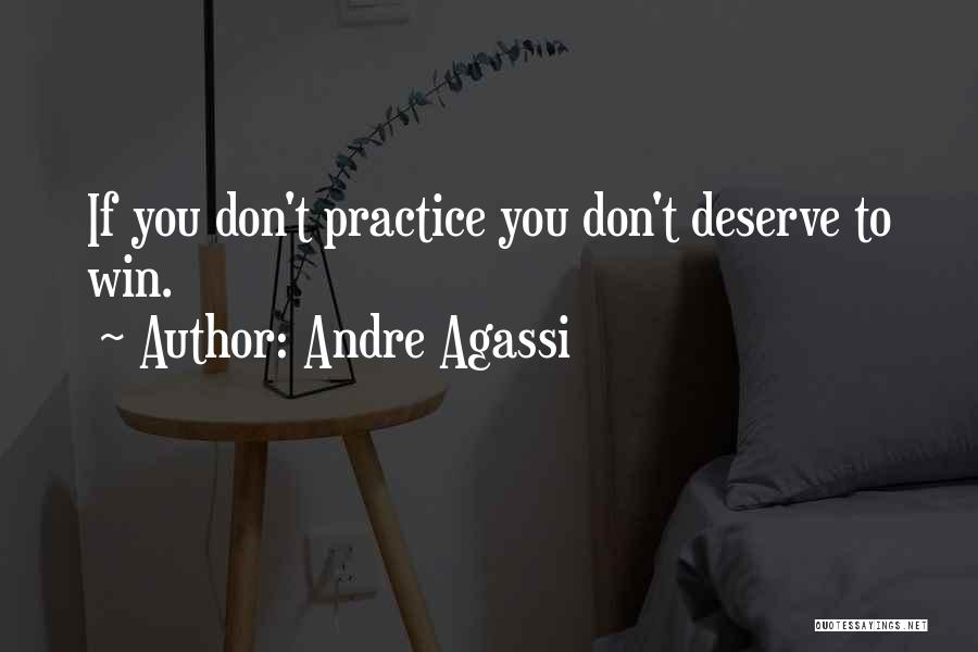 You Deserve To Win Quotes By Andre Agassi