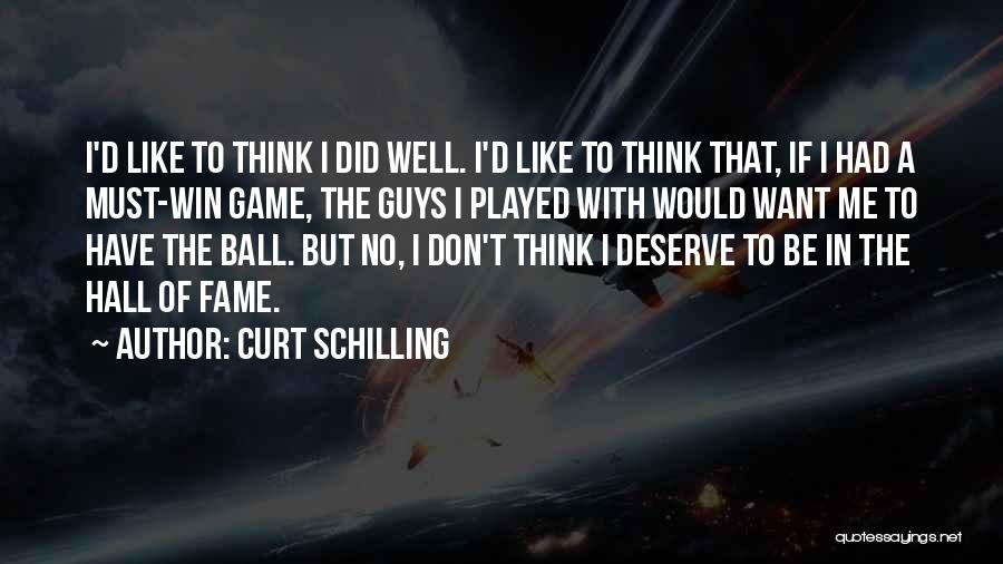 You Deserve To Win Quotes By Curt Schilling