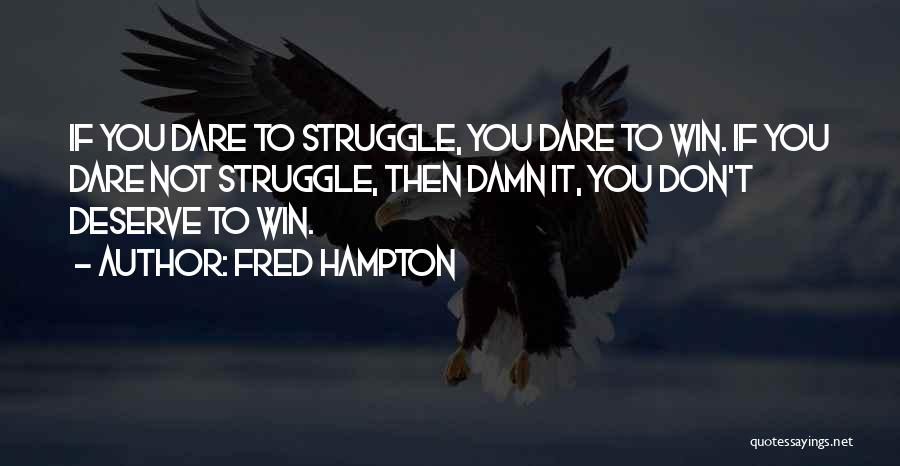 You Deserve To Win Quotes By Fred Hampton