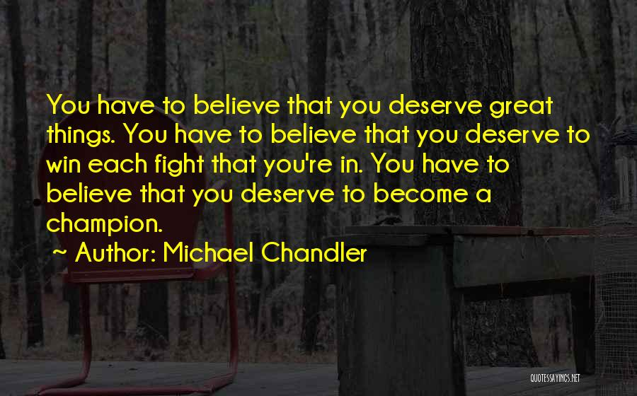 You Deserve To Win Quotes By Michael Chandler