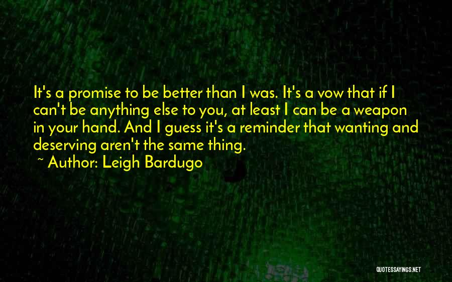 You Deserving Better Quotes By Leigh Bardugo
