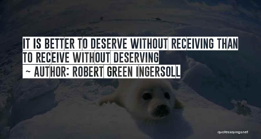 You Deserving Better Quotes By Robert Green Ingersoll