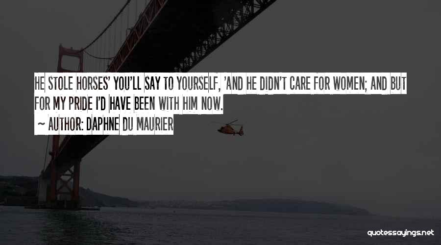 You Didn't Care Quotes By Daphne Du Maurier