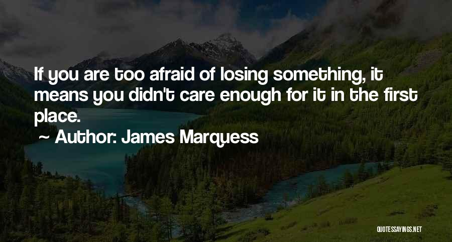 You Didn't Care Quotes By James Marquess