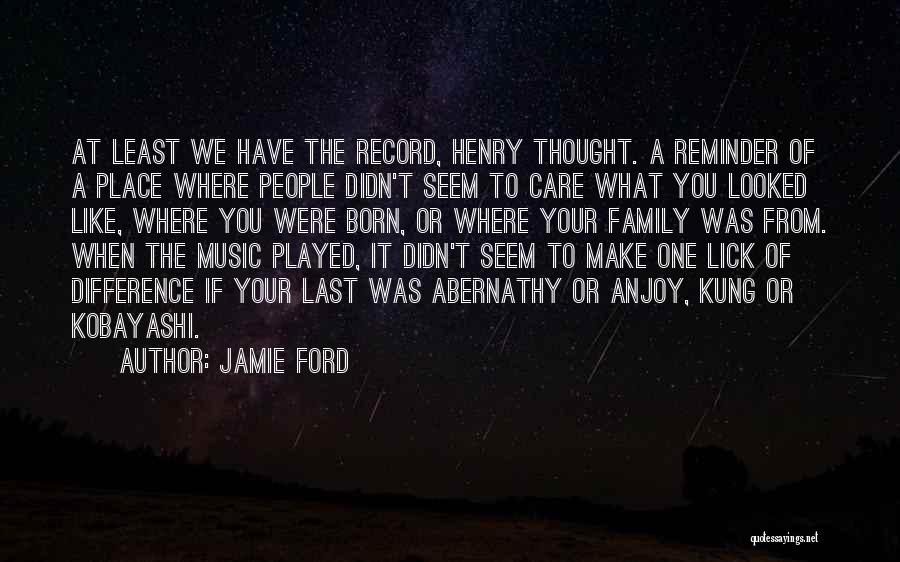 You Didn't Care Quotes By Jamie Ford