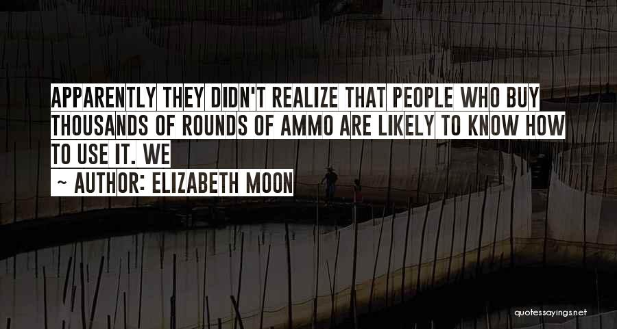 You Didn't Realize What You Had Quotes By Elizabeth Moon