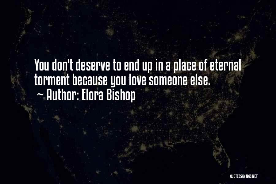 You Don't Deserve Me At My Best Quotes By Elora Bishop