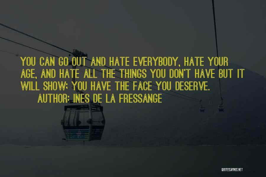 You Don't Deserve Me At My Best Quotes By Ines De La Fressange