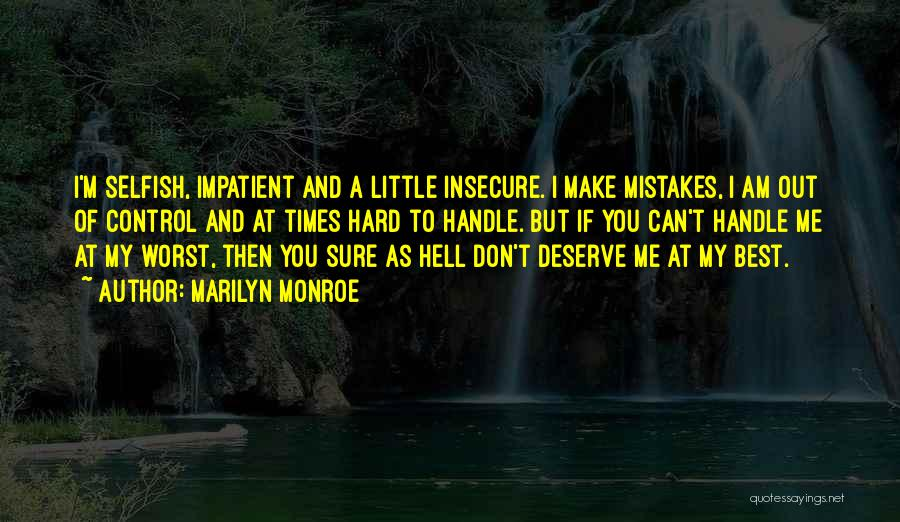 You Don't Deserve Me At My Best Quotes By Marilyn Monroe