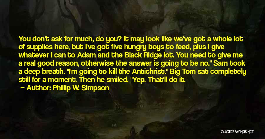 You Don't Feed Me Quotes By Phillip W. Simpson