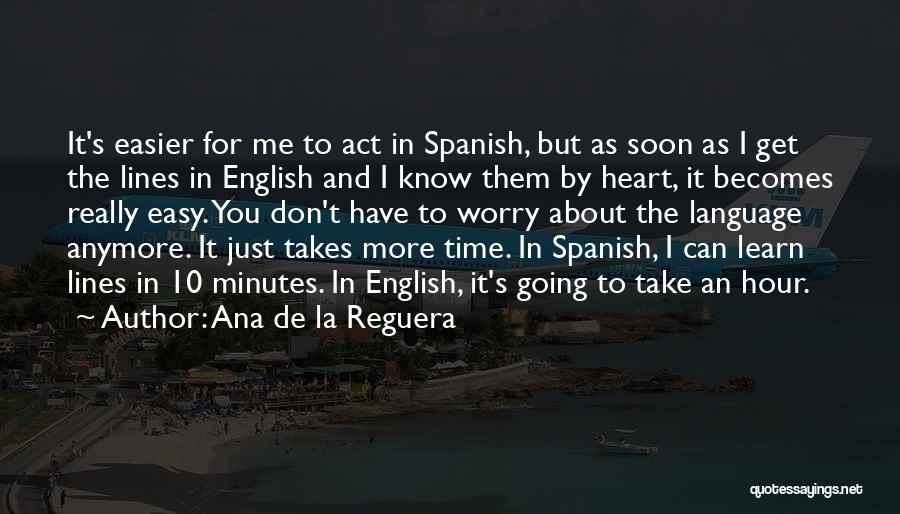 You Don't Have Time For Me Anymore Quotes By Ana De La Reguera
