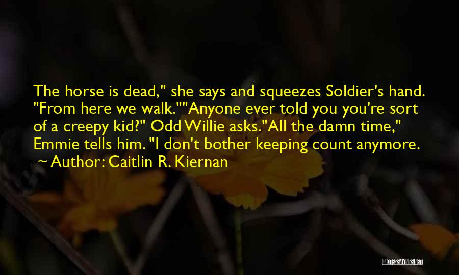 You Don't Have Time For Me Anymore Quotes By Caitlin R. Kiernan