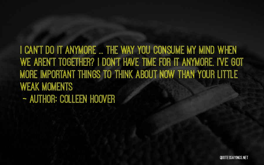 You Don't Have Time For Me Anymore Quotes By Colleen Hoover