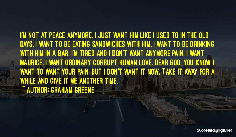 You Don't Have Time For Me Anymore Quotes By Graham Greene