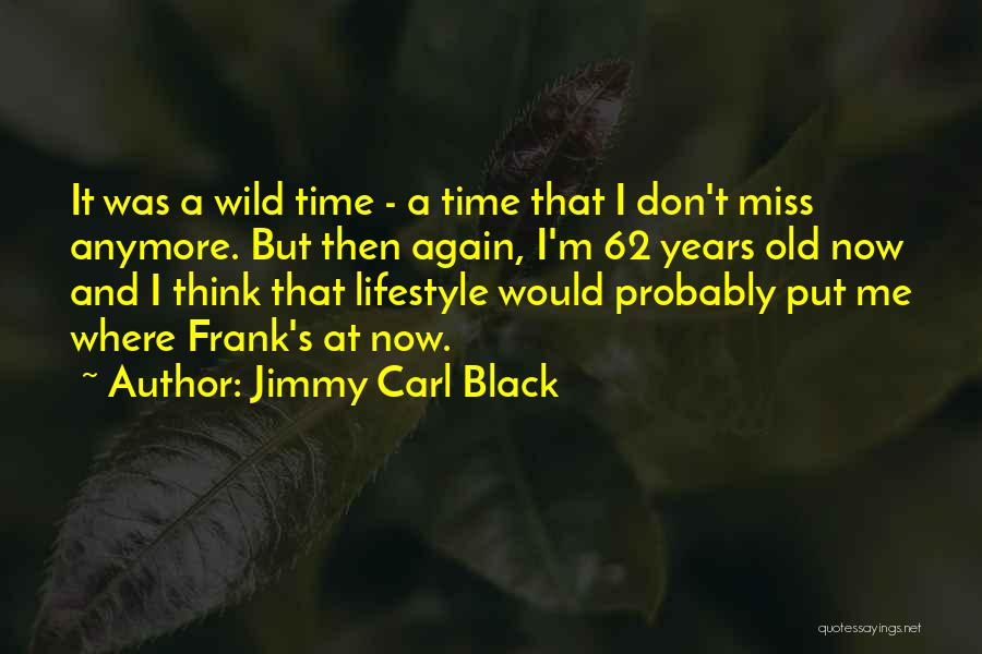 You Don't Have Time For Me Anymore Quotes By Jimmy Carl Black
