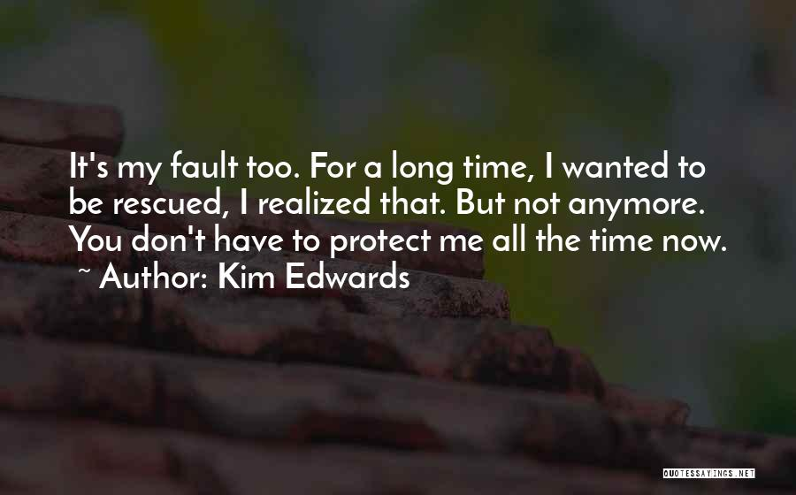 You Don't Have Time For Me Anymore Quotes By Kim Edwards