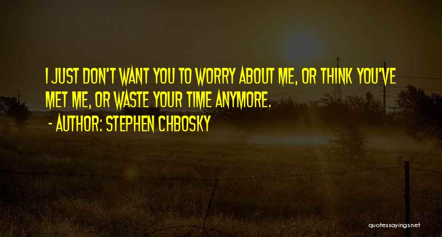 You Don't Have Time For Me Anymore Quotes By Stephen Chbosky