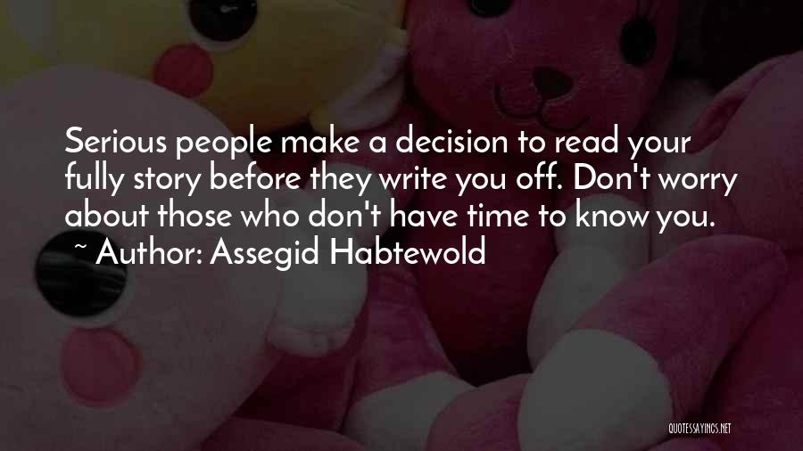 You Don't Know Me Or My Story Quotes By Assegid Habtewold