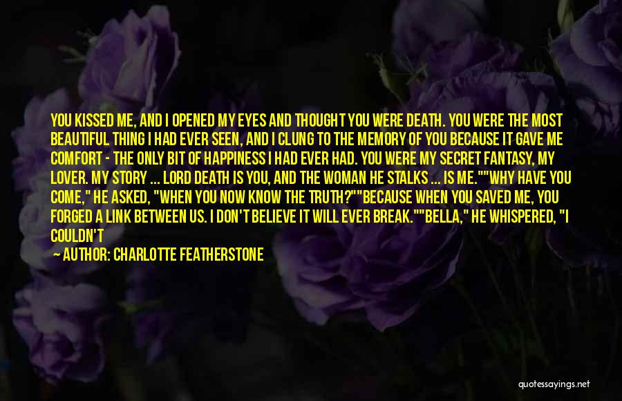 You Don't Know Me Or My Story Quotes By Charlotte Featherstone
