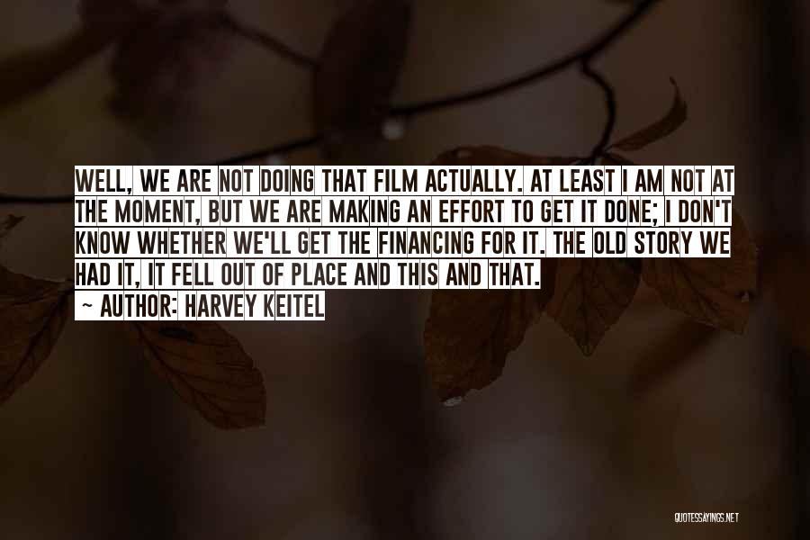 You Don't Know Me Or My Story Quotes By Harvey Keitel