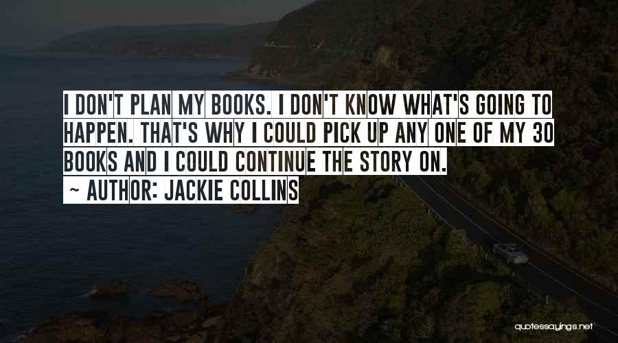 You Don't Know Me Or My Story Quotes By Jackie Collins