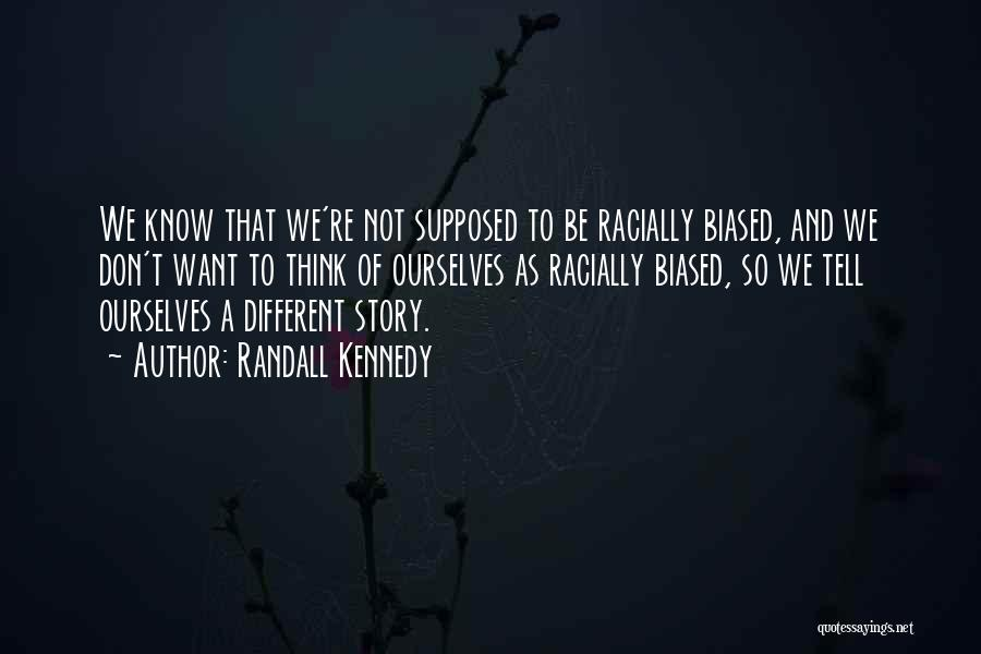 You Don't Know Me Or My Story Quotes By Randall Kennedy
