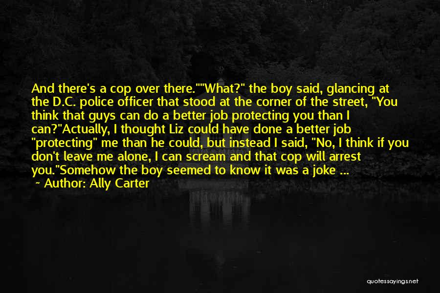 You Don't Know What To Do Quotes By Ally Carter