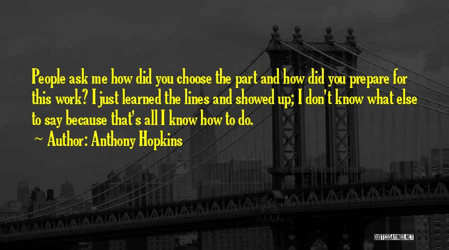 You Don't Know What To Do Quotes By Anthony Hopkins