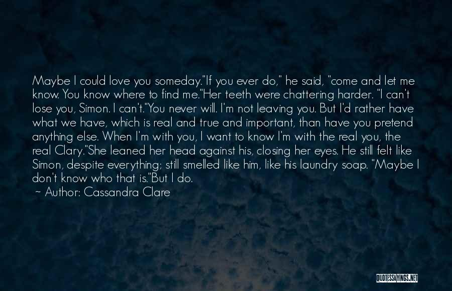 You Don't Know What To Do Quotes By Cassandra Clare