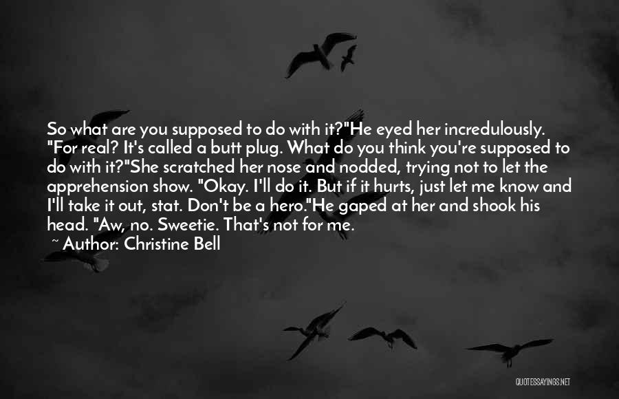 You Don't Know What To Do Quotes By Christine Bell