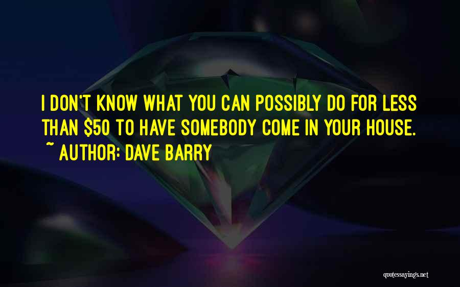 You Don't Know What To Do Quotes By Dave Barry