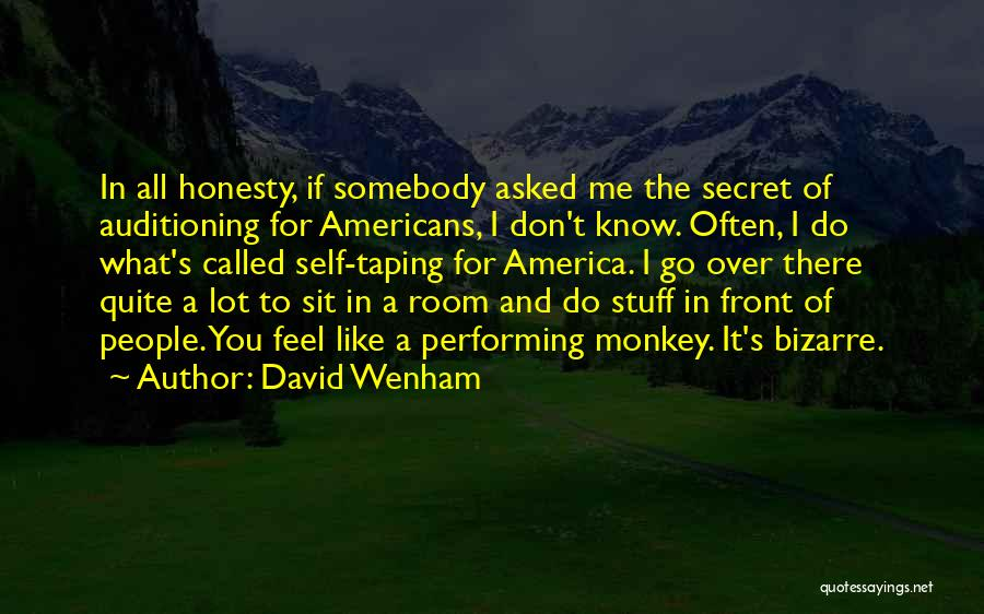 You Don't Know What To Do Quotes By David Wenham