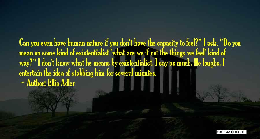 You Don't Know What To Do Quotes By Ellis Adler