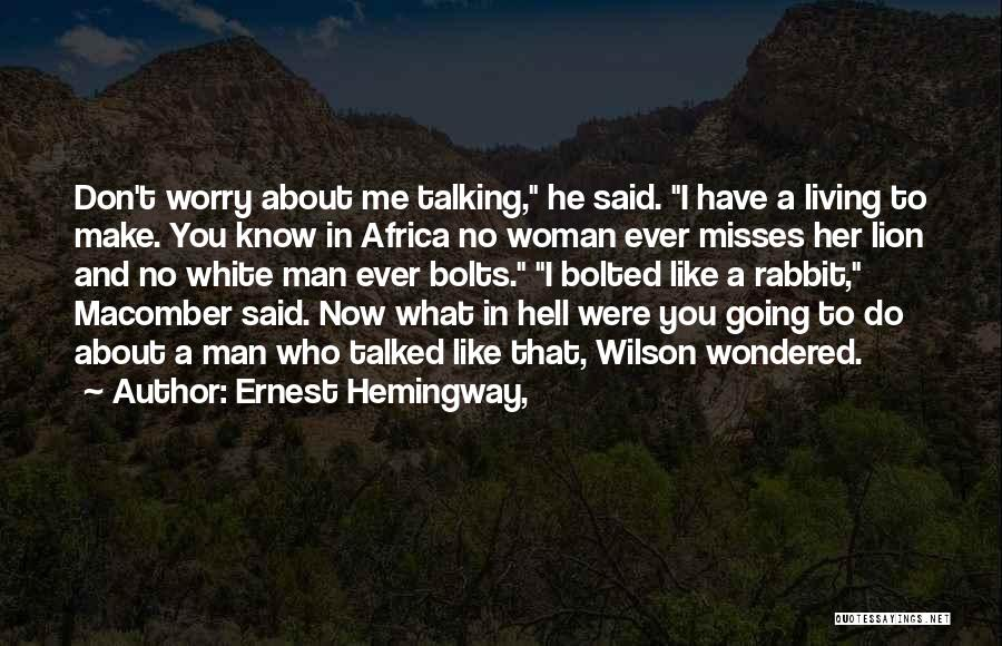You Don't Know What To Do Quotes By Ernest Hemingway,