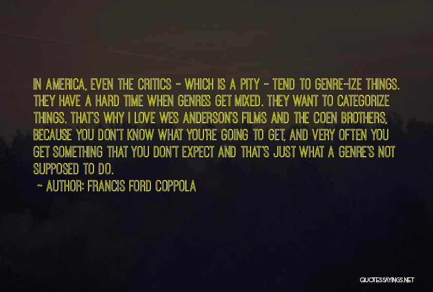 You Don't Know What To Do Quotes By Francis Ford Coppola