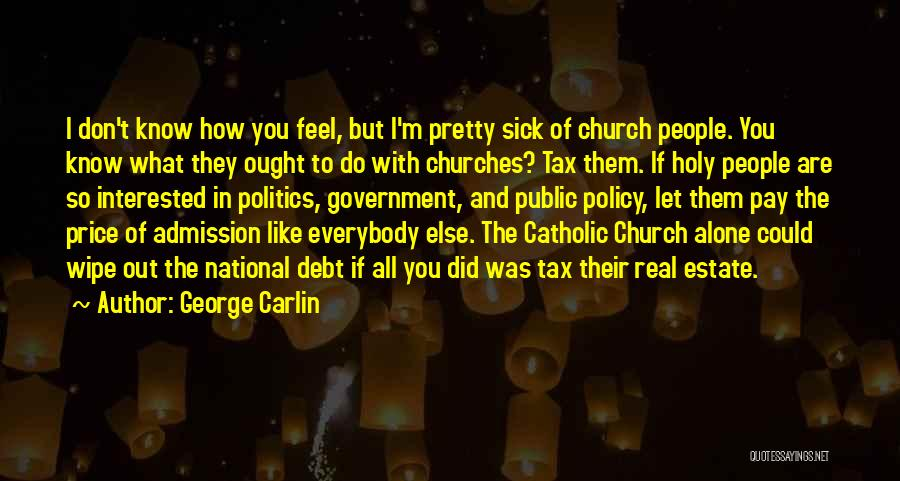 You Don't Know What To Do Quotes By George Carlin