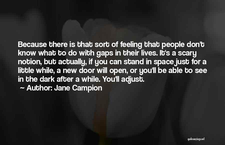 You Don't Know What To Do Quotes By Jane Campion