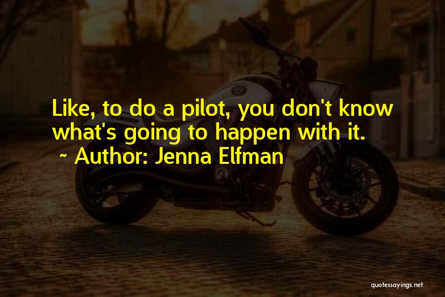 You Don't Know What To Do Quotes By Jenna Elfman