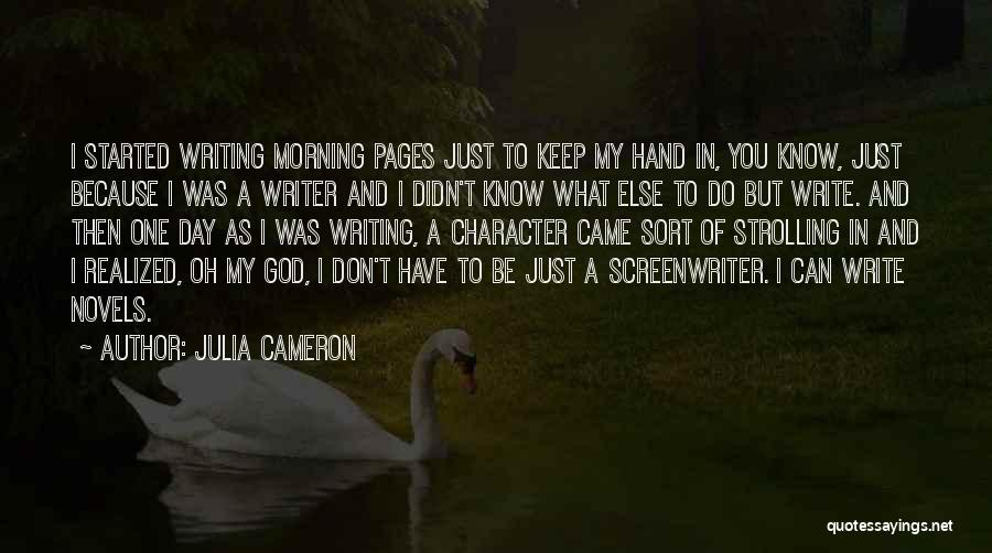 You Don't Know What To Do Quotes By Julia Cameron